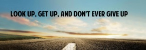look_up_get_up_and_never_give_up